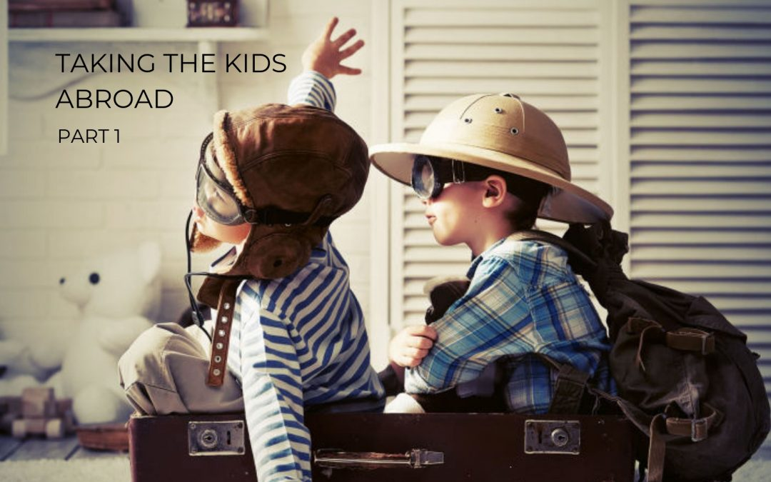 Taking the kids abroad: Part 1